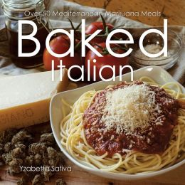 Baked Italian: Over 50 Mediterranean Marijuana Meals
