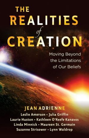 The Realities of Creation: Moving Beyond the Limitations of Our Beliefs