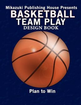 Basketball Team Play Design Book Make Your Own Plays By