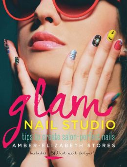 Glam Nail Studio: Tips to Create Salon Perfect Nails