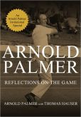 Book Cover Image. Title: Reflections on the Game, Author: Arnold Palmer