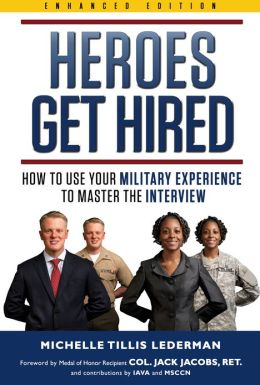 Heroes Get Hired: How To Use Your Military Experience to Master the Interview (Enhanced Edition)