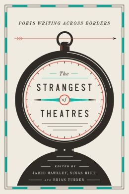 The Strangest of Theatres: Poets Writing Across Borders