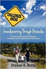 Grandparenting Through Obstacles: Overcoming Family Challenges to Reach Your Grandchildren for Christ