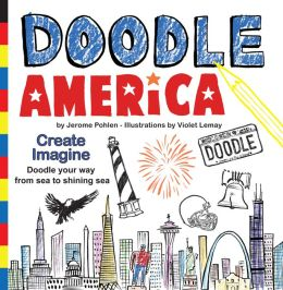 Doodle America: Create. Imagine. Doodle Your Way from Sea to Shining Sea.