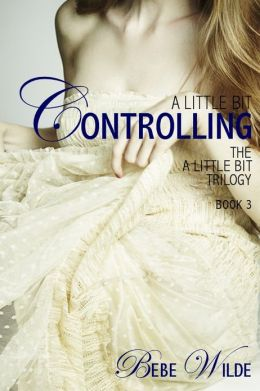 A Little Bit Controlling: The A Little Bit Trilogy - Book 3