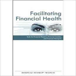 Facilitating Financial Health: Tools for Financial Planners, Coaches, and Therapists