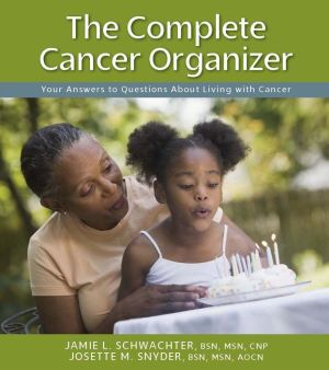 The Complete Cancer Organizer: Your Answers to Questions About Living with Cancer