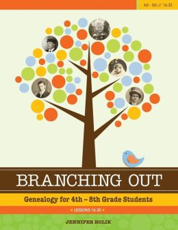 Branching Out Genealogy for 4th-8th Grade Lessons 16-30: Genealogy for 4th-8th Grade Lessons 16-30