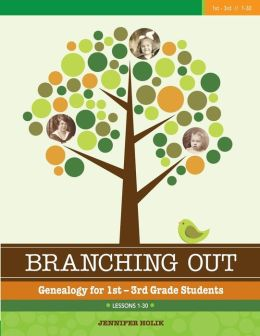 Branching Out Genealogy for 1st-3rd Grade Students Lessons 1-30: Genealogy for 1st-3rd Grade Students Lessons 1-30