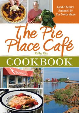 The Pie Place Café Cookbook: Food & Stories Seasoned by The North Shore