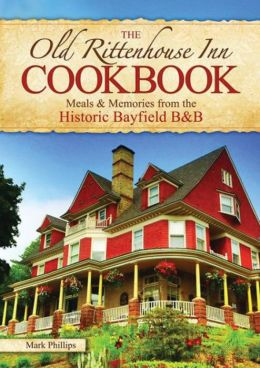 Old Rittenhouse Inn Cookbook: Meals & Memories from the Historic Bayfield B&B