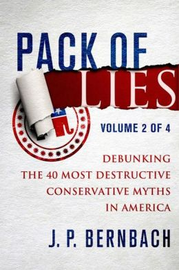Pack of Lies Volume Two: Debunking the 40 Most Destructive Conservative Myths in America