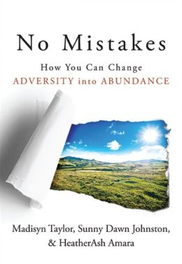 No Mistakes!: How You Can Change Adversity into Abundance