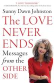 Book Cover Image. Title: The Love Never Ends:  Messages from the Other Side, Author: Sunny Dawn Johnston