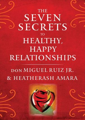 Seven Secrets to Healthy, Happy Relationships