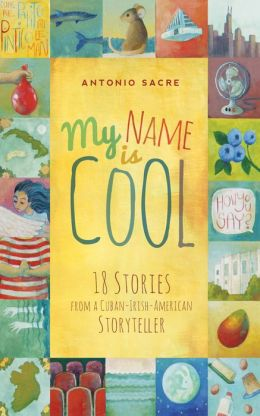 My Name is Cool: Stories from a Cuban-Irish-American Storyteller