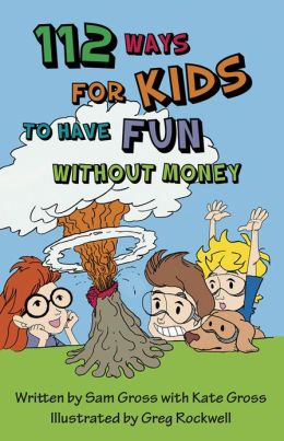 112 Ways For Kids to Have Fun without Money