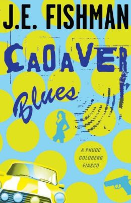 Cadaver Blues: A Phuoc Goldberg Fiasco