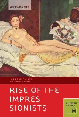 Art + Paris Impressionist Rise of the Impressionists