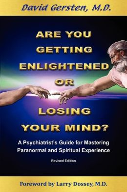 Are You Getting Enlightened or Losing Your Mind?: A Psychiatrist's Guide for Mastering Paranormal and Spiritual Experience