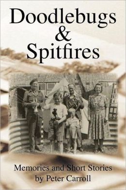 Doodlebugs and Spitfires: Memories and Short Stories