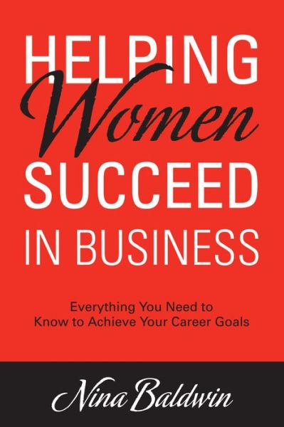 Helping Women Succeed in Business: Everything You Need to Know to Achieve Your Career Goals