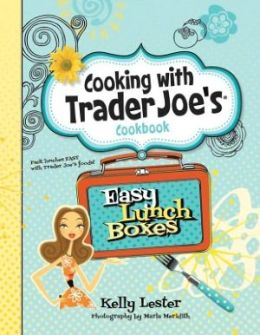 Cooking with Trader Joe's Cookbook: Easy Lunch Boxes