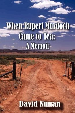 When Ruport Murdoch Came to Tea: A Memoir
