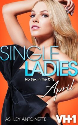 Single Ladies: April: No Sex in the City