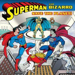 Superman and Bizarro Save the Planet!