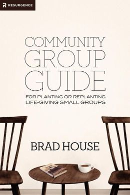 Communtiy Group Guide: For Planting or Replanting Life-Giving Small Groups