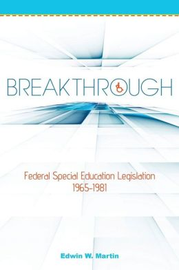 Breakthrough: Federal Special Education Legislation 1965-1981