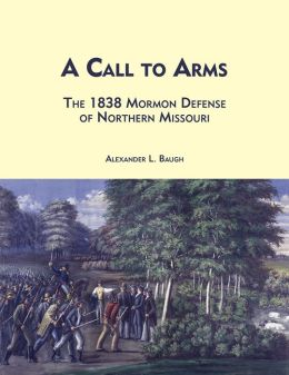 A Call to Arms: The 1838 Mormon Defense of Northern Missouri