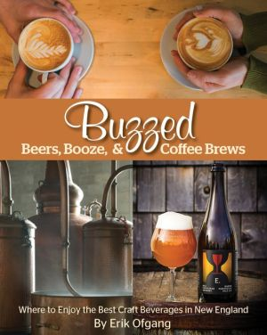 Buzzed: Beers, Booze and Coffee Brews: Where to Find the Best Craft Beverages in New England