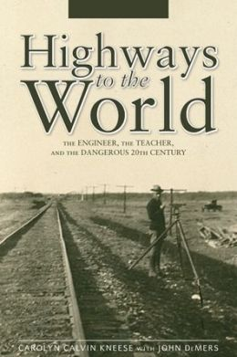 Highways to the World: The Engineer, the Teacher, and the Dangerous 20th Century