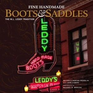 Fine Handmade Boots and Saddles: The M.L. Leddy Tradition