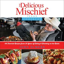 The Delicious Mischief Cookbook: The Top 100 Recipes from 25 Years on the Radio
