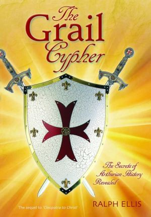 The Grail Cypher: The Secrets of Arthurian History Revealed
