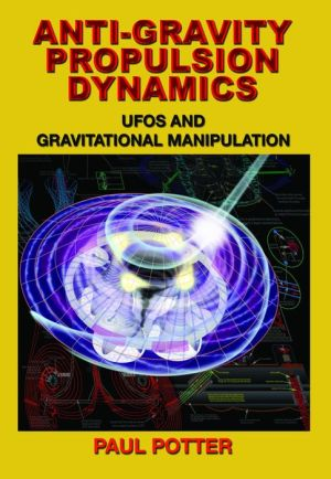 ANTI-GRAVITY PROPULSION DYNAMICS: UFOs and Gravitational Manipulation
