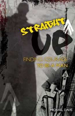 Straight Up!: Finding Courage to be a Man