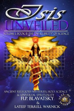 Isis Unveiled Ancient Religious Mysteries, Holy Science & Universal Spirituality, Book II