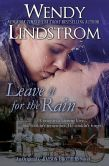 Book Cover Image. Title: Leave it for the Rain (Grayson Brothers, #6), Author: Wendy Lindstrom