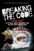Book Cover Image. Title: Breaking the Code:  A True Story by a Hells Angel President and the Cop Who Pursued Him, Author: Pat Matter