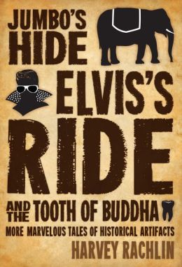 Jumbo's Hide, Elvis's Ride, and the Tooth of Buddha: More Marvelous Tales of Historical Artifacts