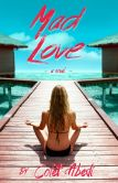 Book Cover Image. Title: Mad Love, Author: Colet Abedi