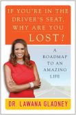 Book Cover Image. Title: If You're In the Driver's Seat, Why Are You Lost?:  A Roadmap to an Amazing Life, Author: Lawana Gladney