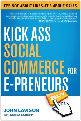 Kick Ass Social Commerce for E-preneurs: It's Not About Likes-It's About Sales
