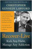 Book Cover Image. Title: Recover to Live:  Kick Any Habit, Manage Any Addiction: Your Self-Treatment Guide to Alcohol, Drugs, Eating Disorders, Gambling, Hoarding, Smoking, Sex and Porn, Author: Christopher Kennedy Lawford
