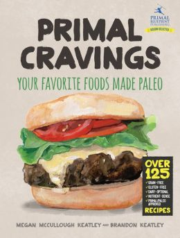 Primal Cravings: Your favorite foods, made Paleo